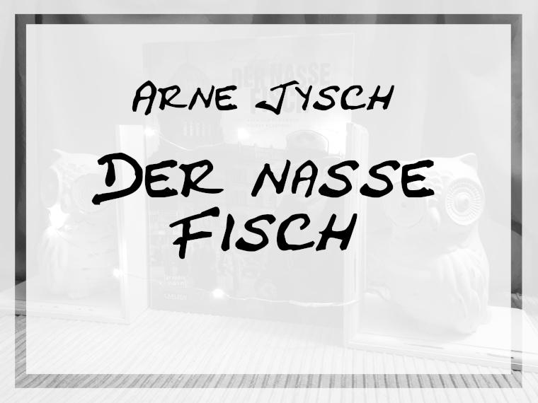 [Rezension] Arne Jysch – Der nasse Fisch