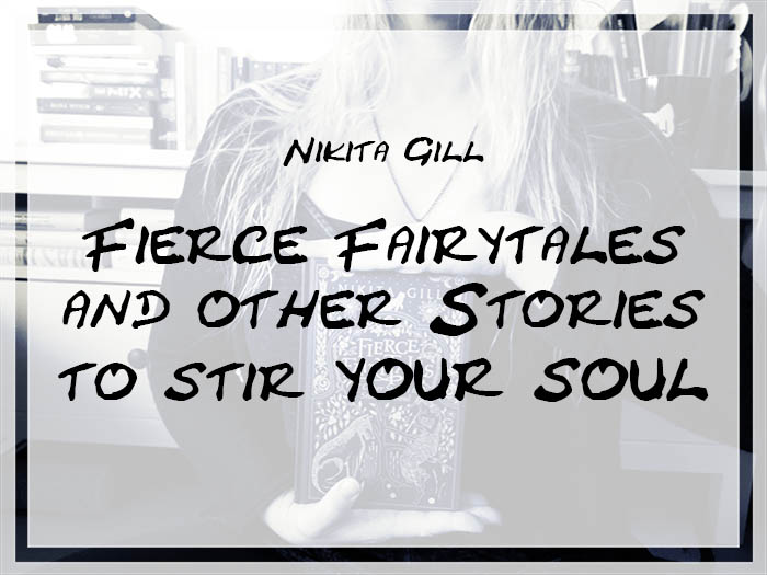 [Rezension] Nikita Gill – Fierce Fairytales & Other Stories to Stir Your Soul