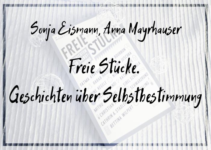 [Rezension] Sonja Eismann, Anna Mayrhauser – Freie Stücke. Geschichten über Selbstbestimmung