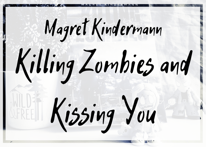 [Rezension] Magret Kindermann – Killing Zombies and Kissing You