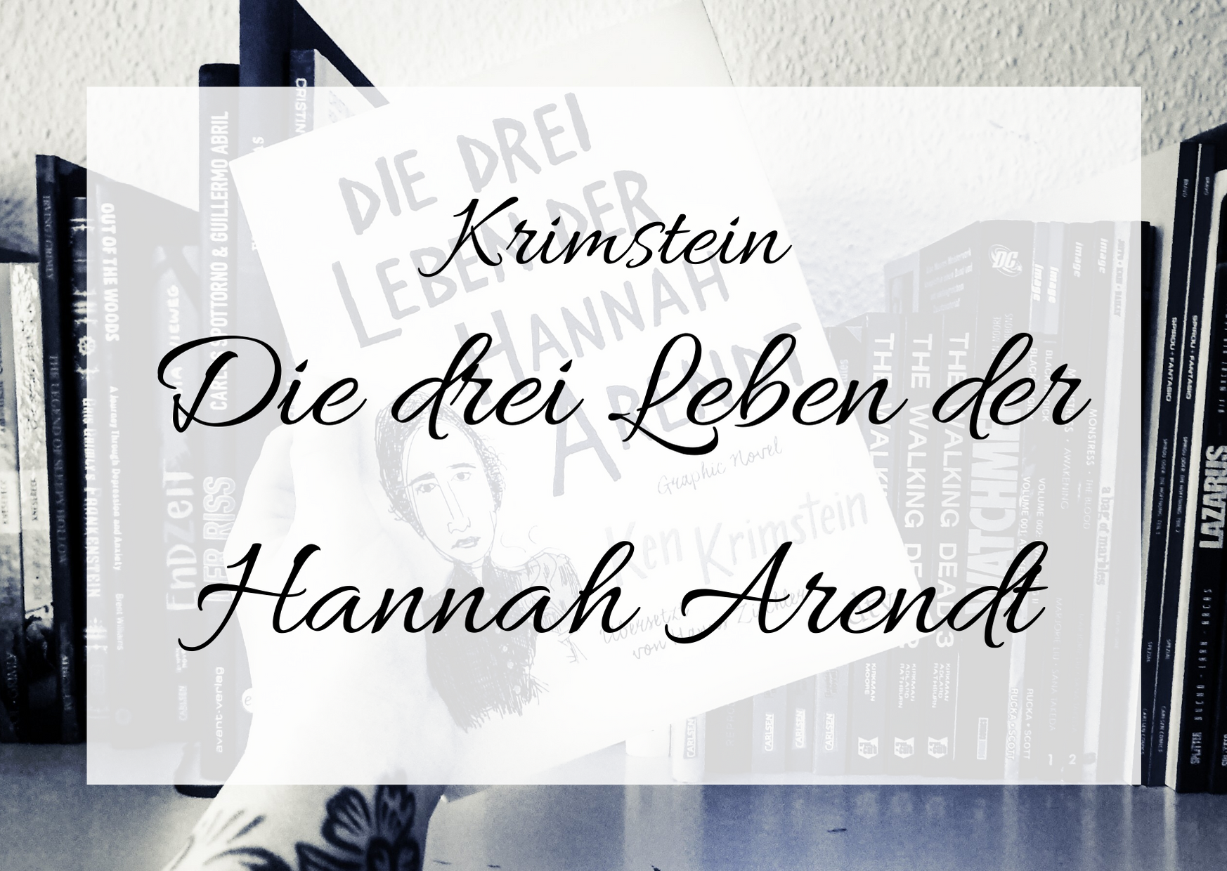 [Rezension] Ken Krimstein – Die Drei Leben der Hannah Arendt